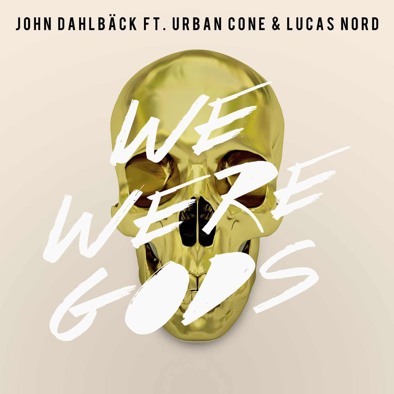 john-dahlbäck-feat.urban-cone-lucas-nord-we-were-gods.jpg.jpeg