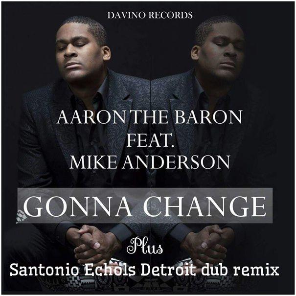 aaron_the_baron_feat._mike_anderson_-_gonna_change_santonio_echols_detroit_dub_remix.jpeg