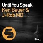 Ken_Bauer__J_Rob_MD__Until_You_SpeakFront-Cover.jpg